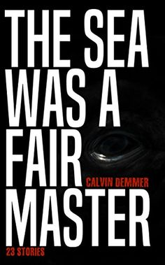 Tome Tender: The Sea Was a Fair Master by Calvin Demmer Ebook Pdf, Short Stories, About Me Blog, Sea, Reading, Books, Book Reviews, Book Covers, Feathers