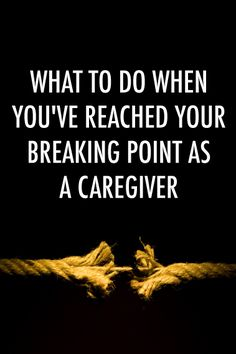 What to Do When You've Reached Your Breaking Point as a Caregiver   The Caregiver Space Blog