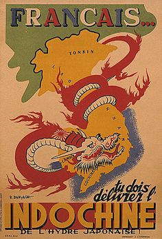 Français...tu dois délivrer l'Indochine de l'hydre japonaise Affiche en couleurs illustrée. Dragon rouge enserrant l'Indochine. 1942/1945