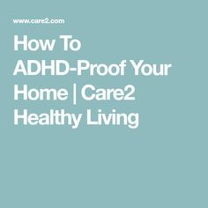 How To ADHD-Proof Your Home | Care2 Healthy Living