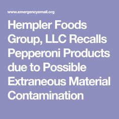 Hempler Foods Group, LLC Recalls Pepperoni Products due to Possible Extraneous Material Contamination