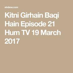 Kitni Girhain Baqi Hain Episode 21 Hum TV 19 March 2017