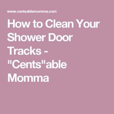 """How to Clean Your Shower Door Tracks - """"Cents""""able Momma"""