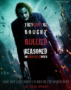 """""""They can't be bought, bullied, reasoned, or negotiated with. Some men just want to watch the world burn.""""-Alfred in The Dark Knight"""