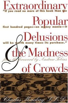 Extraordinary Popular Delusions & the Madness of Crowds $7