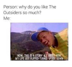 Literally.... ME. XD I think I have done this before. Like people don't understand how much I love The Outsiders so, I do it like this^^