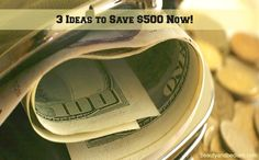 3 Simple Ideas to Save $500 Now! Yes, it's possible and easier than you think!