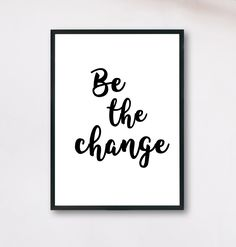 Be the change printable quote, Black and white wall poster,Inspiring print for home,office decor,gif Motivational Wall Art, Wall Art Quotes, Inspirational Quotes, Quotes For Wall Decor, Office Wall Art, Home Office Decor, Office Artwork, Office Ideas, Printable Quotes