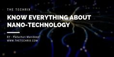 Nano-Technology Explained in an easy way and learn more about Nano-Technology advantages and its uses. Flexible Display, Body Cells, Light Emitting Diode, Electron Microscope, Chemical Reactions, Thermal Insulation, Nanotechnology