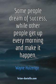 Some people dream of success while other people get up every morning and make it happen. Wayne Huizenga Care Skin Condition and Treatment Oil Makeup One Life Quotes, Words Of Wisdom Quotes, Quotes To Live By, Life Happens Quotes, Motivational Quotes For Success, Positive Quotes, Inspirational Quotes, Motivation Quotes, Make It Happen Quotes