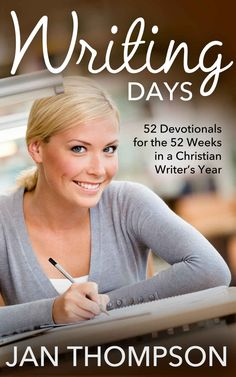 Writing Days: 52 Devotionals for the 52 Weeks in a Christian Writer's Year (Quiet Time with My Lord and Savior Jesus Christ Book 1), Jan Thompson - Amazon.com