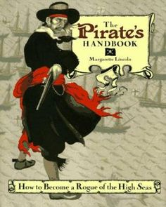 """""""The Pirate's Handbook: How to Become a Rogue of the High Seas,"""" by Margarette Lincoln.  Meet Captain Kidd, Blackbeard, and other famous pirates and buccaneers, including a few swashbuckling women! Learn everything about pirate life, from the clothes they wore and the ships they sailed to the fate of those who were caught. Make your own treasure map, pirate flag, and ship's biscuits. Packed with facts, photographs, and drawings, this is the essential handbook for any rogue-to-be."""