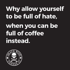 It's hard to hate when you have a mug of delicious Death Wish in your hand!
