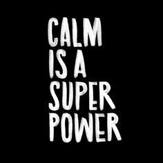 Calm is a super power