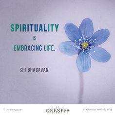Spirituality is embracing life. -Sri Bhagavan