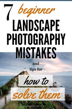 7 Beginner Landscape Photography Mistakes and How to Solve Them