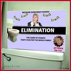 "My latest million dollar brainchild is a game tentatively called ""Elimination."" Life Your Way!: The Game of Elimination: Because Everybody Poops!"