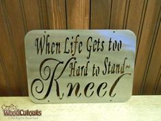 """When Life Gets Too Hard to Stand – Kneel Metal Craft. This craft is about 10"""" wide and 7"""" tall and costs $11.99."""