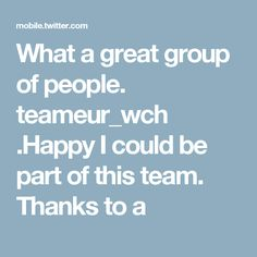 What a great group of people. teameur_wch .Happy I could be part of this team. Thanks to a