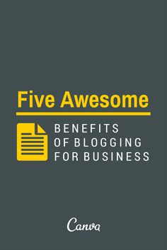 Five Awesome Benefits of Blogging for Business http://blog.canva.com/five-benefits-blogging-business/