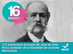 16 de marzo CVI aniversario luctuoso de Juan de Dios Peza, fundador de la Sociedad de Autores  Mexicanos