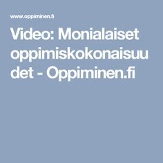 Video: Monialaiset oppimiskokonaisuudet - Oppiminen.fi
