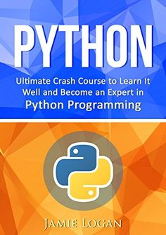 Python: Ultimate Crash Course to Learn It Well and Become an Expert in Python…