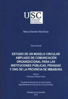Estudio de un modelo circular ampliado de comunicación organizacional para las institucioens públicas, privadas y ONG de la provincia de Imbabura / autor, Nancy Graciela Ulloa Erazo ; director, Francisco Campos Freire