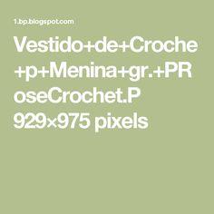 Vestido+de+Croche+p+Menina+gr.+PRoseCrochet.P 929×975 pixels