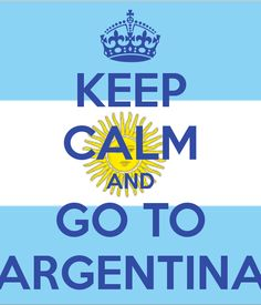 KEEP CALM AND GO TO ARGENTINA - KEEP CALM AND CARRY ON Image Generator