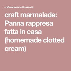 craft marmalade: Panna rappresa fatta in casa (homemade clotted cream)