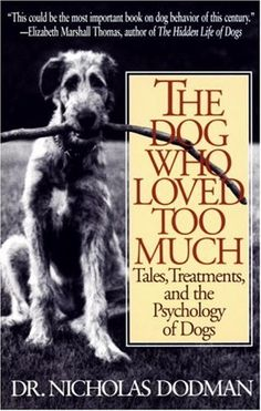 The Dog Who Loved Too Much: Tales, Treatments and the Psychology of Dogs by Nicholas Dodman,http://www.amazon.com/dp/0553375261/ref=cm_sw_r_pi_dp_9QKnsb1YWCW1XCR0