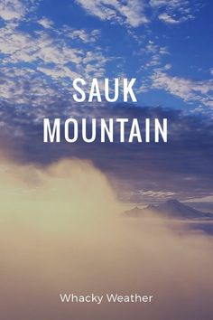 Whacky Weather SAUK MOUNTAIN Spring weather can be hit or miss. Don't give up hope if conditions are unfavorable. Patience pays off because you never know what might happen. Sometimes the best moments come when we least expect them..... Let the adventure