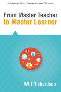From Master Teacher to Master Learner (Solutions) by Will Richardson Self Organization, Gain, Literacy, Kindle, Ebooks, Knowledge, Students, Classroom, Teacher