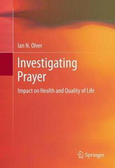 Investigating prayer : impact on health and quality of life / Ian N. Olver