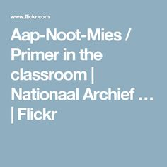 Aap-Noot-Mies / Primer in the classroom | Nationaal Archief … | Flickr