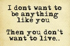 Then you don't want to live..