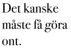 svenska citat | Tumblr Sad Love Quotes, Love Yourself Quotes, Life Quotes, Swedish Quotes, Perfect Word, Different Quotes, Life Motivation, Wise Words, Favorite Quotes