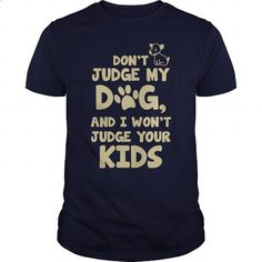 Dont Judge My Dog And I Wont Judge Your Kids Great Gift For Any Dog Lover - #women hoodies #army t shirts. BUY NOW => https://www.sunfrog.com/Pets/Dont-Judge-My-Dog-And-I-Wont-Judge-Your-Kids-Great-Gift-For-Any-Dog-Lover-Navy-Blue-Guys.html?60505