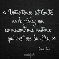 """"""" Votre temps est limité, ne le gâchez pas en menant un existence qui n'est pas la vôtre. """" Steve Jobs #Citation #QuoteOfTheDay - Minutefacile.com"""