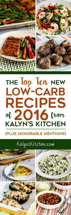 Whether you are looking for low-carb recipe ideas or just delicious food, you'll want to PIN this collection of The Top Ten New Low-Carb Recipes of 2016 from Kalyn's Kitchen (plus Honorable Mentions)! These are my absolute favorite low-carb dishes from the year; all are seriously yummy! [found on KalynsKitchen.com]