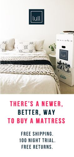 Here's the newer, better way to buy a mattress: premium memory foam, delivered in a box. Try Lull's premium memory foam: reinvented for your best sleep. Responsive, adaptive, durable, and incredibly comfortable. Advanced sleep technology for spine alignment and pressure relief. Free shipping. 100 night trial. Your 'just right' sleep is here. So why not try it? Risk-free. Love it, or Lull will come pick it up from your home and give you a full refund. Nothing to lose and only great night's…