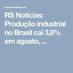 RS Notícias: Produção industrial no Brasil cai 3,8% em agosto, ...