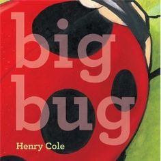 Big Bug by Henry Cole. Great simple picture book that shows the concept of big and little. Wonderful pictures illustrate this using perspective. New Children's Books, Book Club Books, The Book, Good Books, Best Children Books, Toddler Books, Childrens Books, Henry Cole, Toddler Storytime