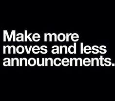 Making Moves Quotes Making Moves  Quotes  Pinterest  Wisdom And Truths