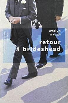 Evelyn Waugh Retour à Brideshead  Mon préféré dans ceux que j'ai lu de l'auteur. Ce n'est pas gai mais c'est beau!