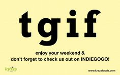 TGIF! Enjoy your weekend and don't forget to check us out on INDIEGOGO - we still need your support! https://www.indiegogo.com/projects/kraze-foods ‪#‎Krazefoods‬ ‪#‎indiegogo‬ www.krazefoods.com