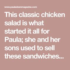 This classic chicken salad is what started it all for Paula; she and her sons used to sell these sandwiches to customers when they first started The Bag Lady, their lunch delivery business, in 1989.