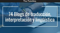 74 blogs de traducción y lingüística - Recopilación 2016 ⋆ Henter y Asociados Asesoría Lingüística
