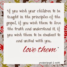 Love your children (LDS Planners for Mormon Moms) Quotes For Kids, Great Quotes, Quotes To Live By, Family Quotes, Lds Quotes, Inspirational Quotes, Religious Quotes, Uplifting Quotes, Motivational Quotes